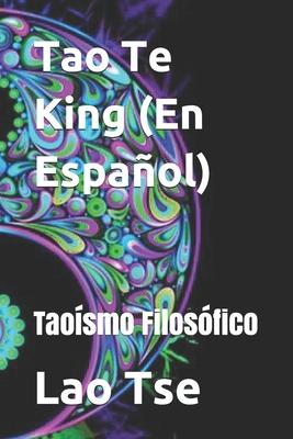 Tao Te King (En Español): Taoísmo Filosófico Cover Image