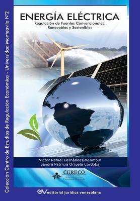 Energía Eléctrica. Regulación de Fuentes Convencionales, Renovables Y Sostenibles Cover Image