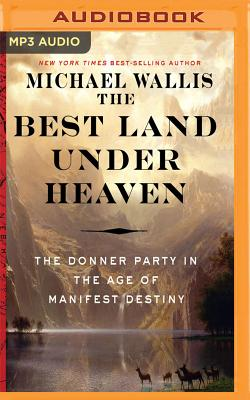 The Best Land Under Heaven: The Donner Party in the Age of Manifest Destiny Cover Image