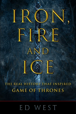 Iron, Fire and Ice: The Real History that Inspired Game of Thrones Cover Image