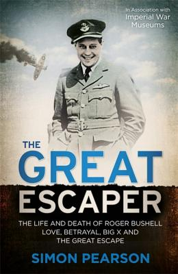 The Great Escaper: The Life and Death of Roger Bushell: Love, Betrayal, Big X and The Great Escape Cover Image
