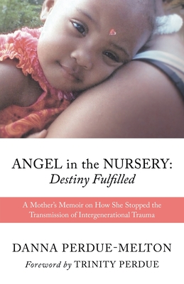 Angel in the Nursery: DESTINY FULFILLED: A Mother's Memoir on How She Stopped the Transmission of Intergenerational Trauma Cover Image