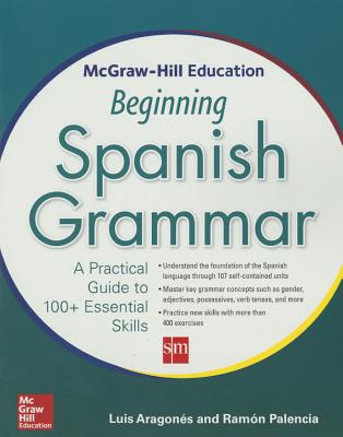 McGraw-Hill Education Beginning Spanish Grammar: A Practical Guide to 100+ Essential Skills Cover Image