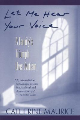 Let Me Hear Your Voice: A Family's Triumph over Autism Cover Image
