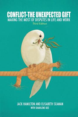 Conflict-The Unexpected Gift: Making the Most of Disputes in Life and Work Cover Image