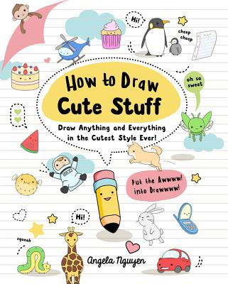 How to Draw Cute Stuff, Volume 1: Draw Anything and Everything in the Cutest Style Ever! Cover Image