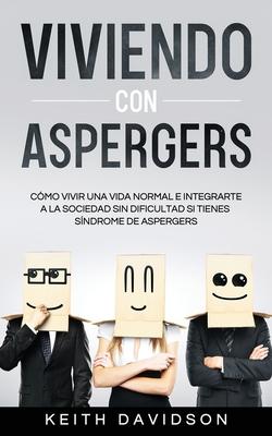 Viviendo con Aspergers: Cómo Vivir una Vida Normal e Integrarte a la Sociedad sin Dificultad si Tienes Síndrome de Aspergers Cover Image