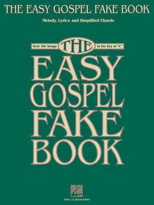 The Easy Gospel Fake Book: Over 100 Songs in the Key of