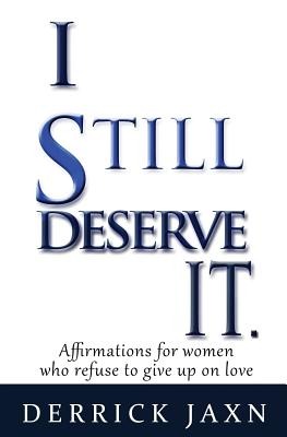 I Still Deserve It.: Affirmations for Women Who Refuse to Give Up on Love cover