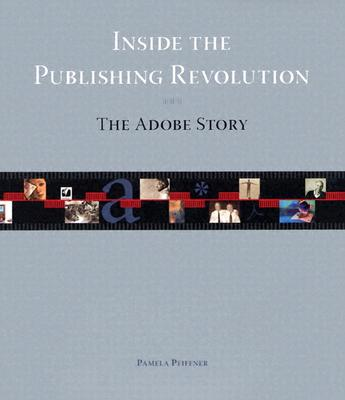 Inside the Publishing Revolution: The Adobe Story Cover Image