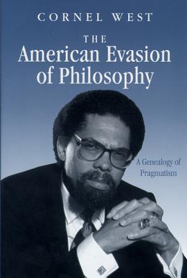 The American Evasion of Philosophy: A Genealogy of Pragmatism (Wisconsin Project on American Writers) Cover Image