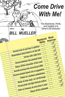 Come Drive with Me!: The Adventures, Perils, and Insights of a Driver's Ed Instructor Cover Image