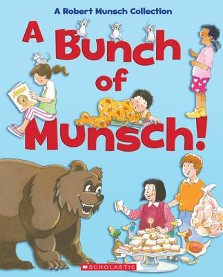 A Bunch of Munsch!: A Robert Munsch Collection Cover Image