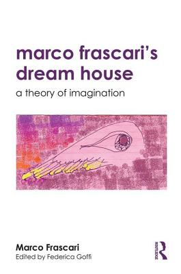 Marco Frascari's Dream House: A Theory of Imagination Cover Image