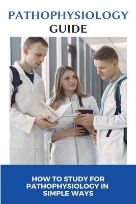 Pathophysiology Guide: How To Study For Pathophysiology In Simple Ways: Nursing Pathophysiology Study Cover Image