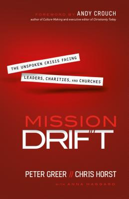 Mission Drift: The Unspoken Crisis Facing Leaders, Charities, and Churches Cover Image