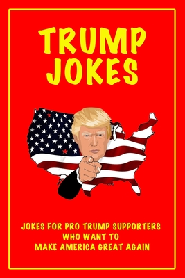Trump Jokes: Jokes for Trump Supporters Who Want To Make America Great Again Cover Image