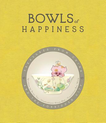 Bowls of Happiness: Treasures from China and the Forbidden City Cover Image