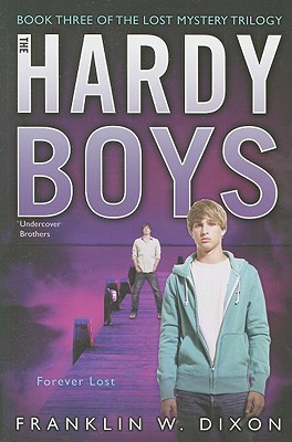 Forever Lost: Book Three in the Lost Mystery Trilogy (Hardy Boys (All New) Undercover Brothers #36) Cover Image