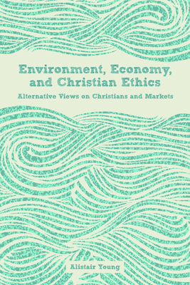Cover for Environment, Economy, and Christian Ethics