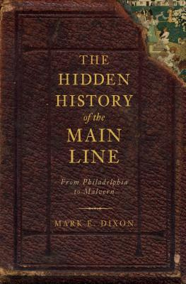 The Hidden History of the Main Line:: From Philadelphia to Malvern Cover Image