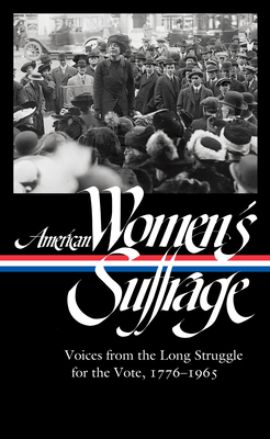 American Women's Suffrage: Voices from the Long Struggle for the Vote 1776-1965 (LOA #332) (The Library of America) Cover Image