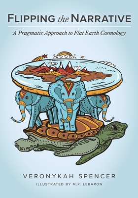 Flipping The Narrative: A Pragmatic Approach To Flat Earth Cosmology Cover Image