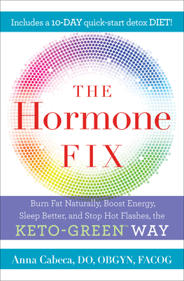 The Hormone Fix: Burn Fat Naturally, Boost Energy, Sleep Better, and Stop Hot Flashes, the Keto-Green Way Cover Image
