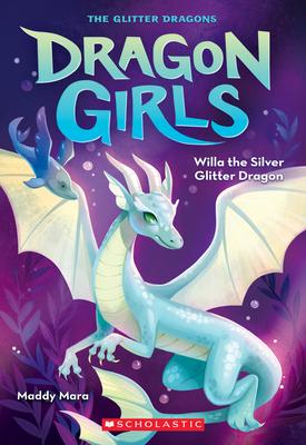 Willa the Silver Glitter Dragon (Dragon Girls #2) Cover Image