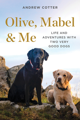 Olive, Mabel & Me: Life and Adventures with Two Very Good Dogs Cover Image