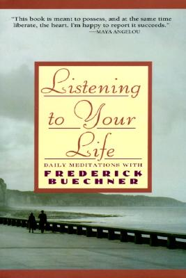 Listening to Your Life: Daily Meditations with Frederick Buechner Cover Image