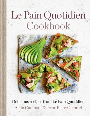 Le Pain Quotidien Cookbook: Delicious recipes from Le Pain Quotidien Cover Image