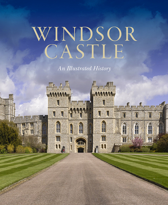 Windsor Castle: An Illustrated History Cover Image