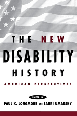 The New Disability History: American Perspectives (History of Disability #6) Cover Image