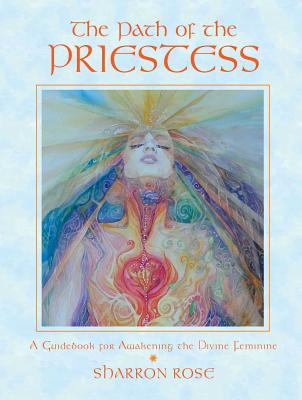 The Path of the Priestess: A Guidebook for Awakening the Divine Feminine Cover Image