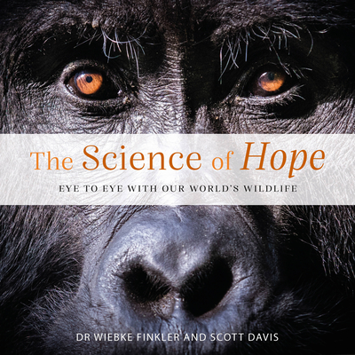 The Science of Hope: Eye to Eye with our World's Wildlife Cover Image