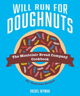 Will Run For Doughnuts: The Montclair Bread Company Cookbook Cover Image