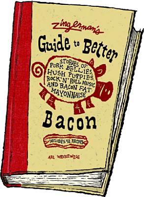 Zingerman's Guide to Better Bacon: Stories of Pork Bellies, Hush Puppies, Rock 'n' Roll Music and Bacon Fat Mayonnaise Cover Image