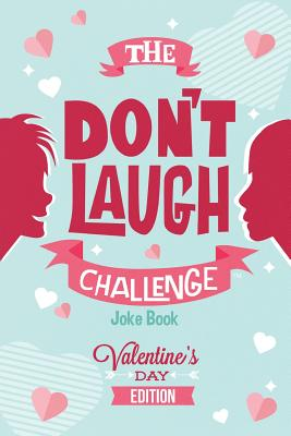 The Don't Laugh Challenge - Valentines Day Edition: A Hilarious and Interactive Joke Book for Boys and Girls Ages 6, 7, 8, 9, 10, and 11 Years Old - V Cover Image