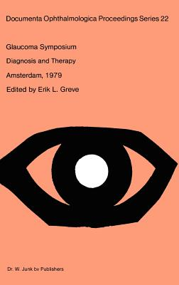 Glaucoma Symposium of the Netherlands Ophthalmological Society: Diagnosis and Therapy -Held in Amsterdam, Sept. 21-22, 1979 (Documenta Ophthalmologica Proceedings #22) Cover Image