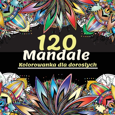 120 Mandale Kolorowanka dla doroslych: Piękna kolorowanka dla doroslych z ponad 120 wspanialych i relaksujących mandali dla odpręż Cover Image