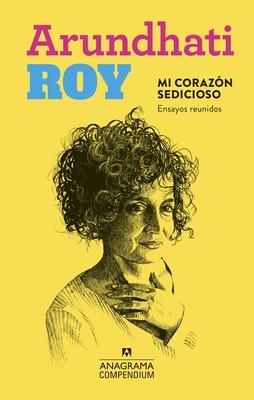 Mi Corazon Sedicioso. Ensayos Reunidos Cover Image