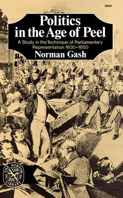 Politics in the Age of Peel: A Study in the Technique of Parliamentary Representation 1830-1850 Cover Image