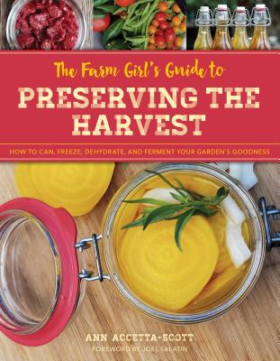 The Farm Girl's Guide to Preserving the Harvest: How to Can, Freeze, Dehydrate, and Ferment Your Garden's Goodness Cover Image