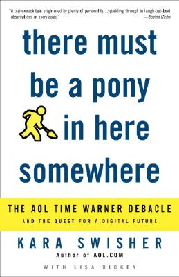 There Must Be a Pony in Here Somewhere: The AOL Time Warner Debacle and the Quest for the Digital Future Cover Image