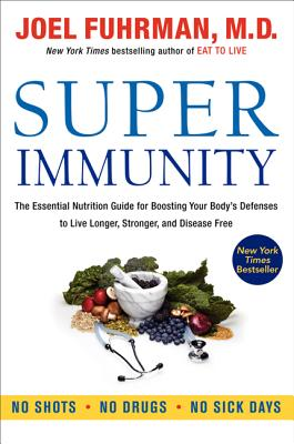 Super Immunity: The Essential Nutrition Guide for Boosting Your Body's Defenses to Live Longer, Stronger, and Disease Free Cover Image