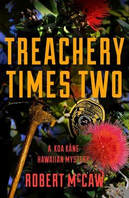 Cover for Treachery Times Two (Koa Kane Hawaiian Mystery #4)