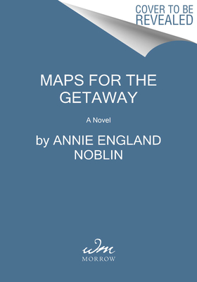 Maps for the Getaway: A Novel Cover Image
