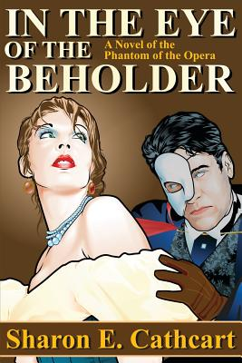 In the Eye of the Beholder: A Novel of the Phantom of the Opera Cover Image