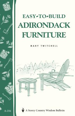Easy-to-Build Adirondack Furniture : Storey's Country Wisdom Bulletin A-216 (Storey Country Wisdom Bulletin) Cover Image